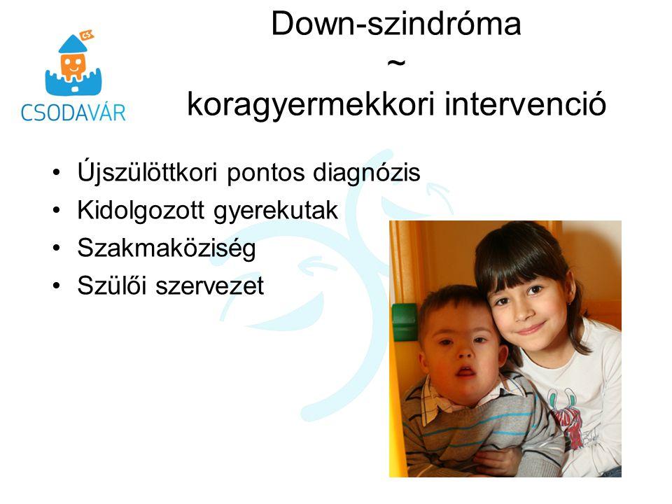Down-szindróma ~ koragyermekkori intervenció Újszülöttkori pontos diagnózis Kidolgozott gyerekutak Szakmaköziség Szülői szervezet