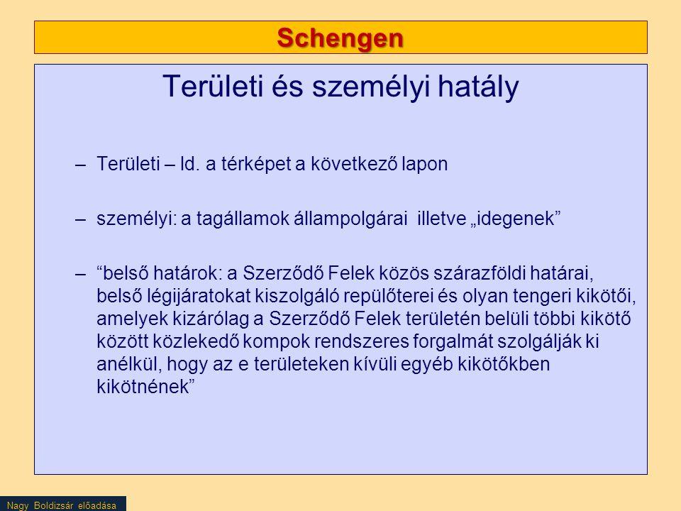 Nagy Boldizsár előadása Schengen Területi és személyi hatály –Területi – ld. a térképet a következő lapon –személyi: a tagállamok állampolgárai illetv