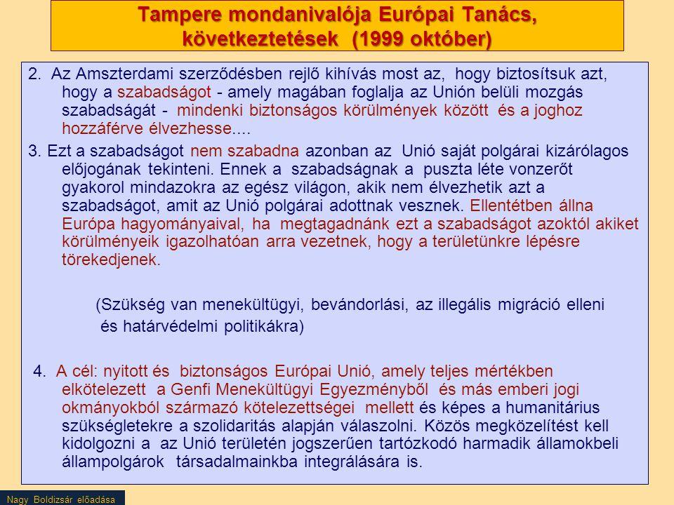 Nagy Boldizsár előadása Tampere mondanivalója Európai Tanács, következtetések (1999 október) 2. Az Amszterdami szerződésben rejlő kihívás most az, hog