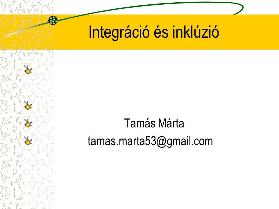 Integráció és inklúzió Tamás Márta tamas.marta53@gmail.com