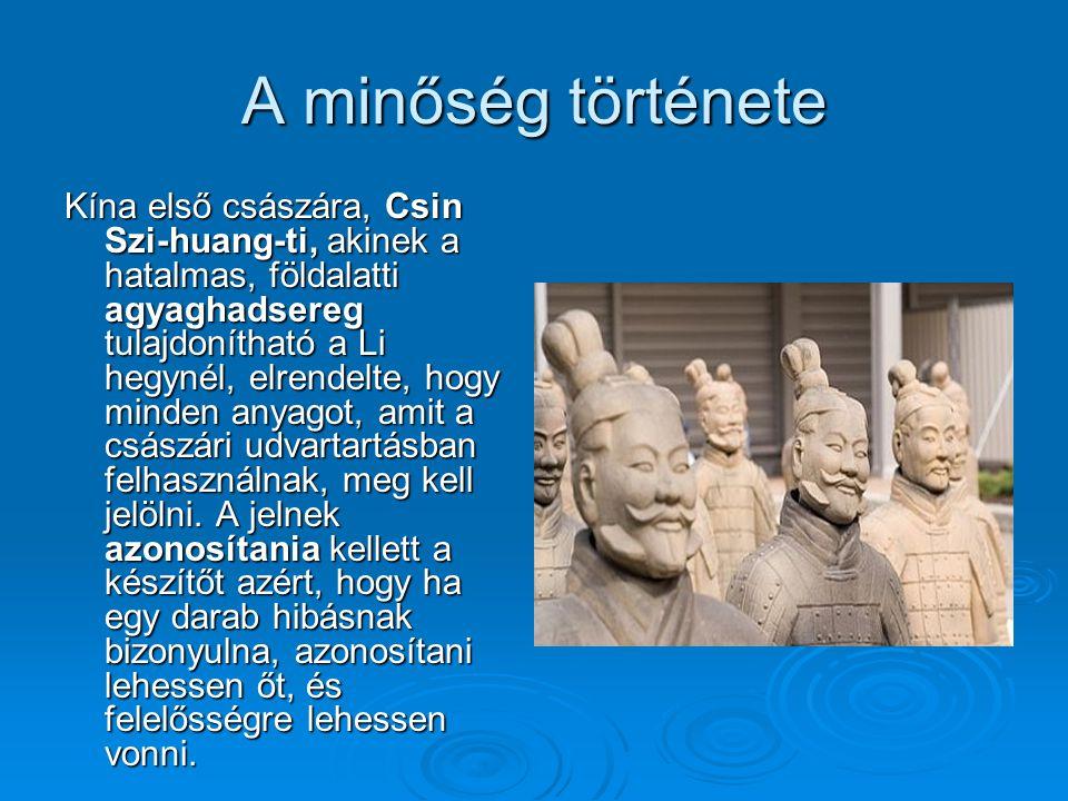 A minőség története Kína első császára, Csin Szi-huang-ti, akinek a hatalmas, földalatti agyaghadsereg tulajdonítható a Li hegynél, elrendelte, hogy m
