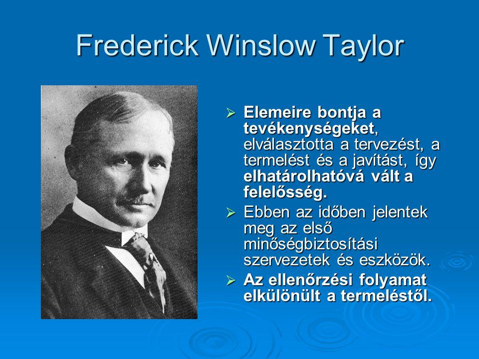 Frederick Winslow Taylor  Elemeire bontja a tevékenységeket, elválasztotta a tervezést, a termelést és a javítást, így elhatárolhatóvá vált a felelős