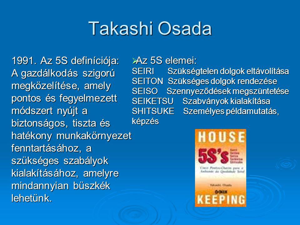 Takashi Osada 1991. Az 5S definíciója: A gazdálkodás szigorú megközelítése, amely pontos és fegyelmezett módszert nyújt a biztonságos, tiszta és haték
