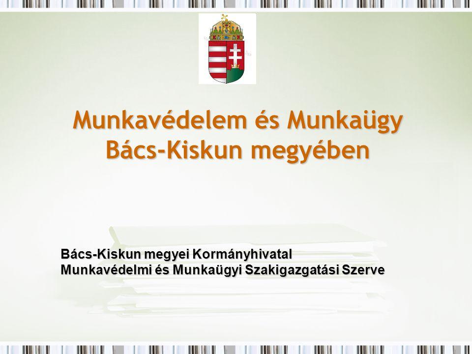 Munkavédelem és Munkaügy Bács-Kiskun megyében Bács-Kiskun megyei Kormányhivatal Munkavédelmi és Munkaügyi Szakigazgatási Szerve