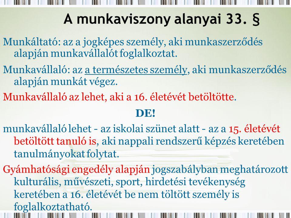 A munkaviszony alanyai 33. § Munkáltató: az a jogképes személy, aki munkaszerződés alapján munkavállalót foglalkoztat. Munkavállaló: az a természetes