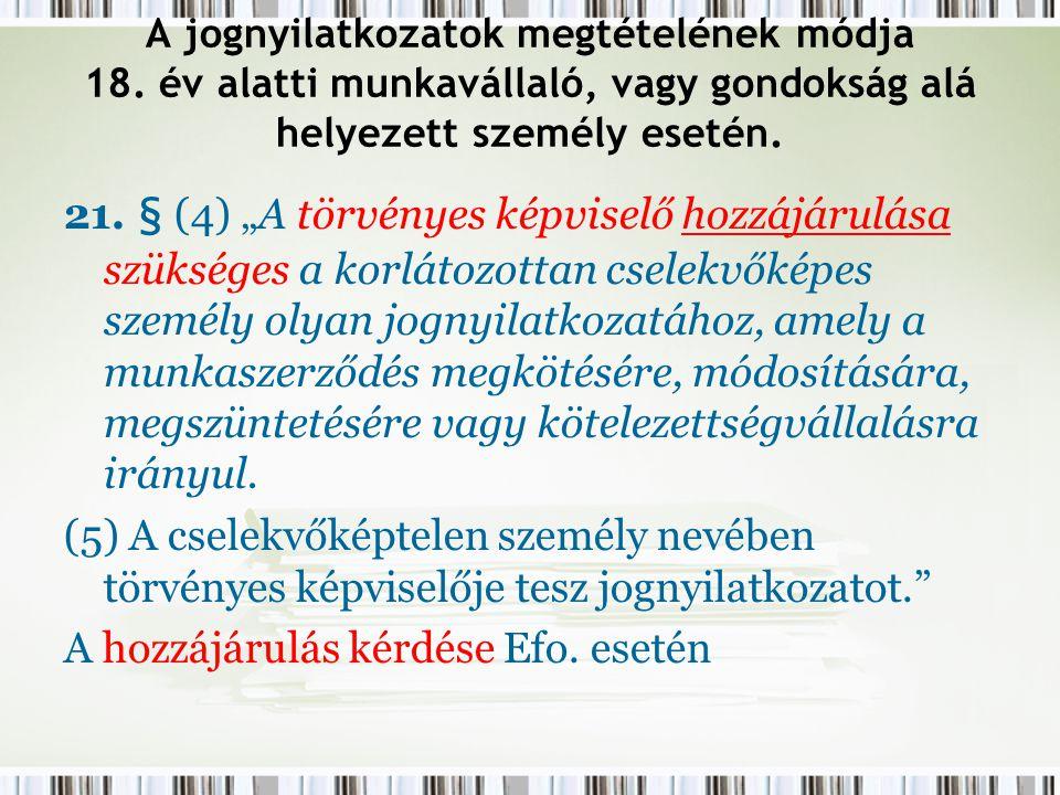 """A jognyilatkozatok megtételének módja 18. év alatti munkavállaló, vagy gondokság alá helyezett személy esetén. 21. § (4) """"A törvényes képviselő hozzáj"""