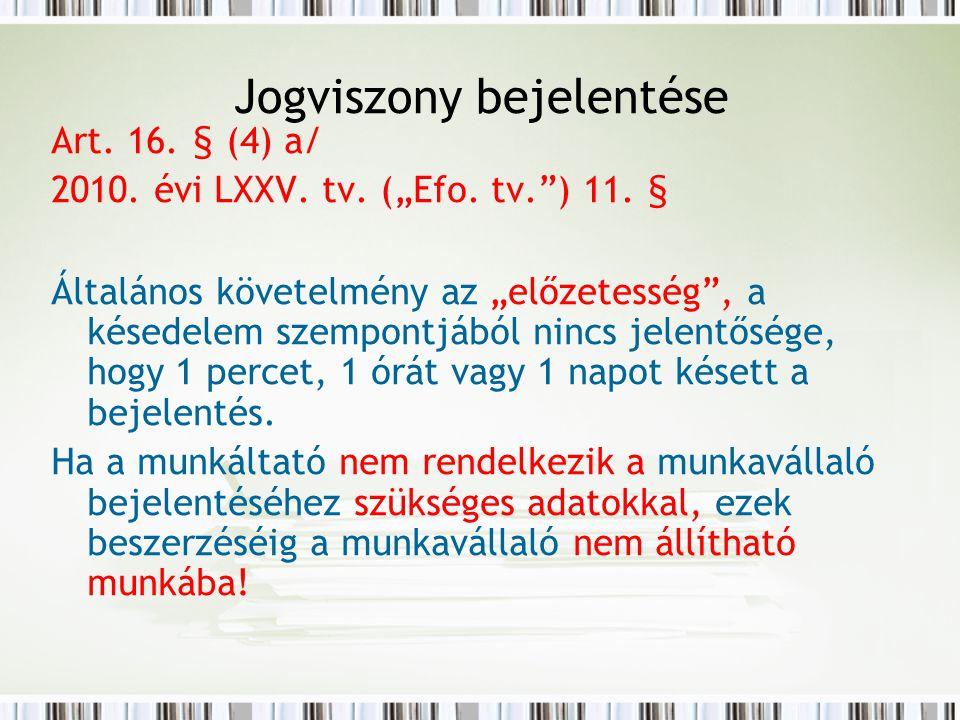 """Jogviszony bejelentése Art. 16. § (4) a/ 2010. évi LXXV. tv. (""""Efo. tv."""") 11. § Általános követelmény az """"előzetesség"""", a késedelem szempontjából ninc"""