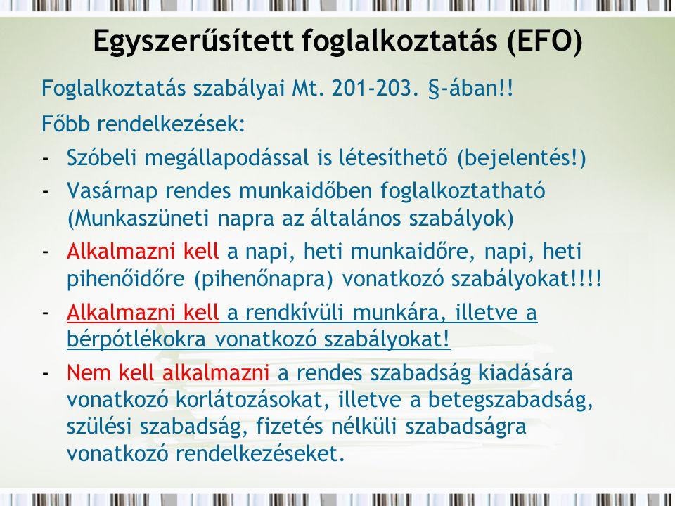 Egyszerűsített foglalkoztatás (EFO) Foglalkoztatás szabályai Mt. 201-203. §-ában!! Főbb rendelkezések: -Szóbeli megállapodással is létesíthető (bejele