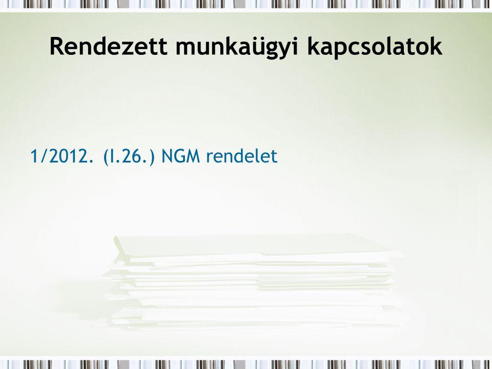 Rendezett munkaügyi kapcsolatok 1/2012. (I.26.) NGM rendelet