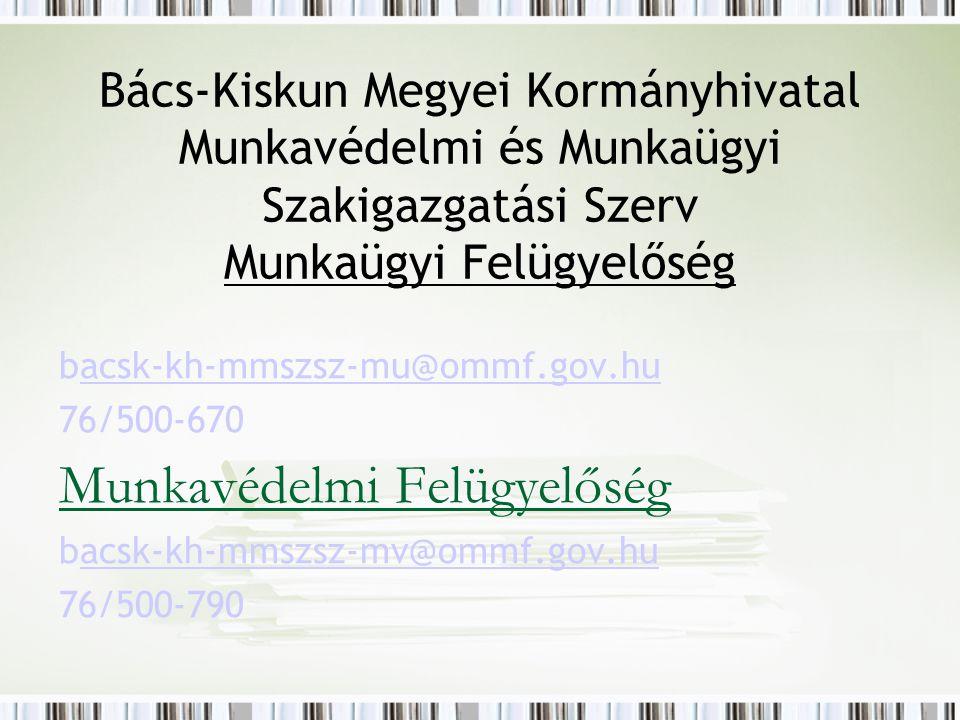 Bács-Kiskun Megyei Kormányhivatal Munkavédelmi és Munkaügyi Szakigazgatási Szerv Munkaügyi Felügyelőség bacsk-kh-mmszsz-mu@ommf.gov.huacsk-kh-mmszsz-mu@ommf.gov.hu 76/500-670 Munkavédelmi Felügyelőség bacsk-kh-mmszsz-mv@ommf.gov.huacsk-kh-mmszsz-mv@ommf.gov.hu 76/500-790