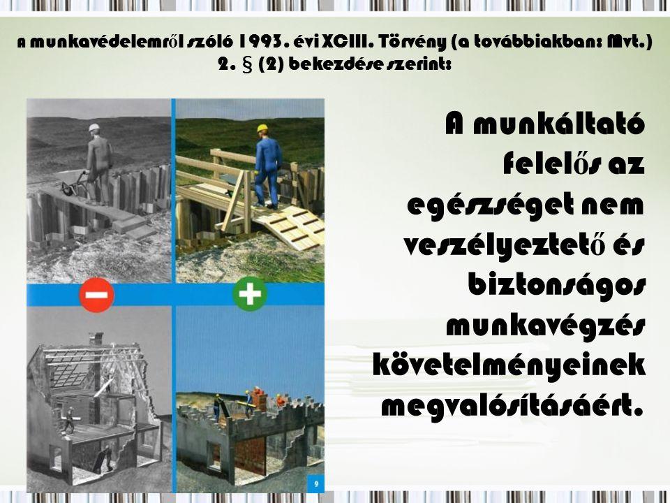 A munkavédelemr ő l szóló 1993.évi XCIII. Törvény (a továbbiakban: Mvt.) 2.