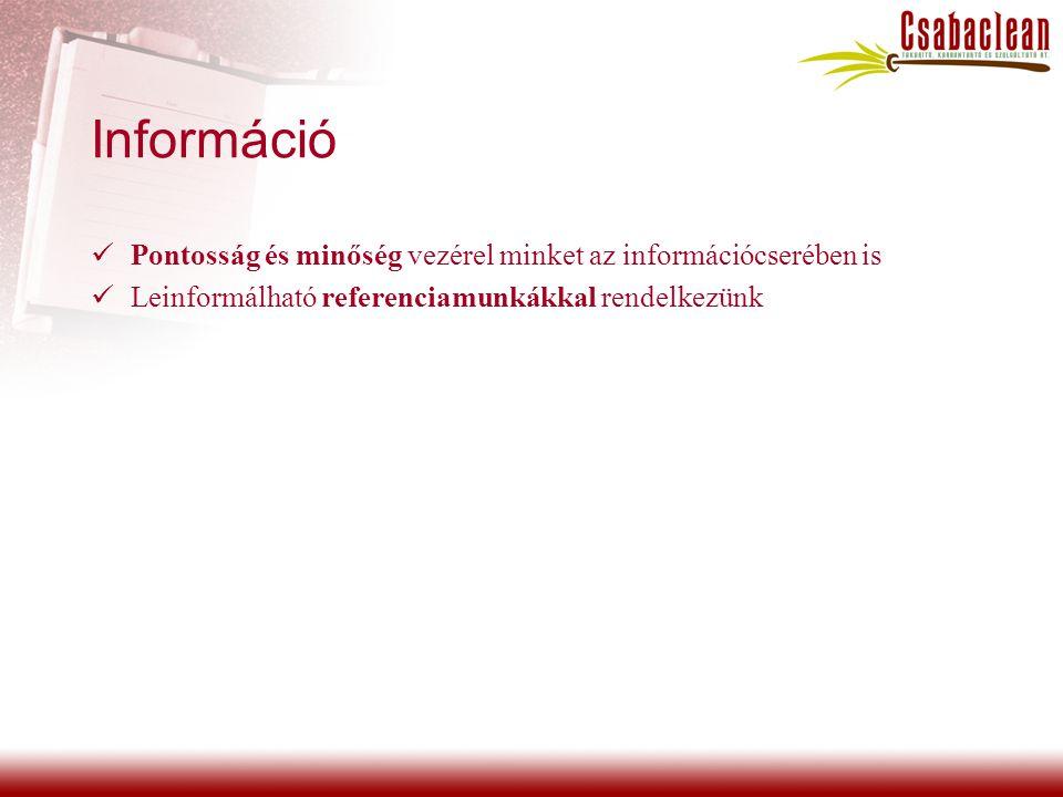 Információ Pontosság és minőség vezérel minket az információcserében is Leinformálható referenciamunkákkal rendelkezünk