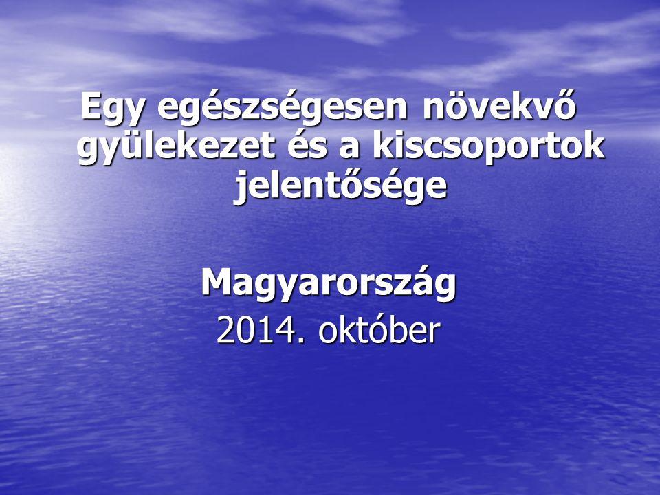 Egy egészségesen növekvő gyülekezet és a kiscsoportok jelentősége Magyarország 2014. október