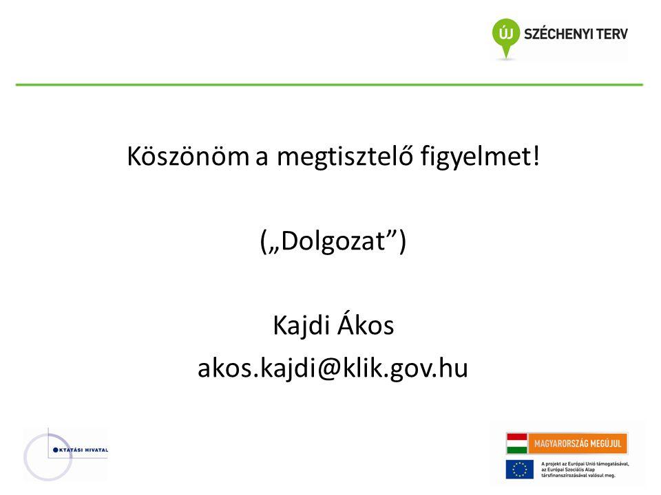"""Köszönöm a megtisztelő figyelmet! (""""Dolgozat ) Kajdi Ákos akos.kajdi@klik.gov.hu"""