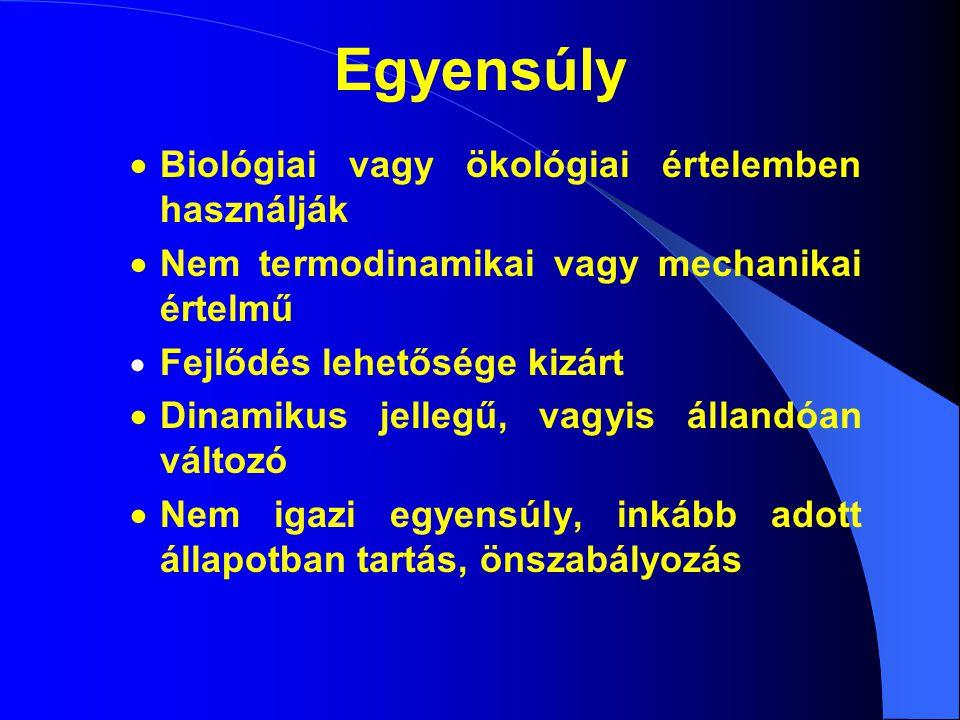 Egyensúly  Biológiai vagy ökológiai értelemben használják  Nem termodinamikai vagy mechanikai értelmű  Fejlődés lehetősége kizárt  Dinamikus jellegű, vagyis állandóan változó  Nem igazi egyensúly, inkább adott állapotban tartás, önszabályozás