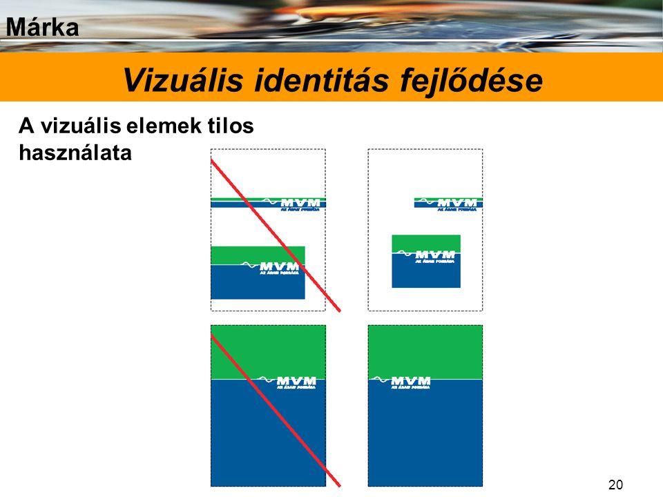 Márka 20 Vizuális identitás fejlődése A vizuális elemek tilos használata