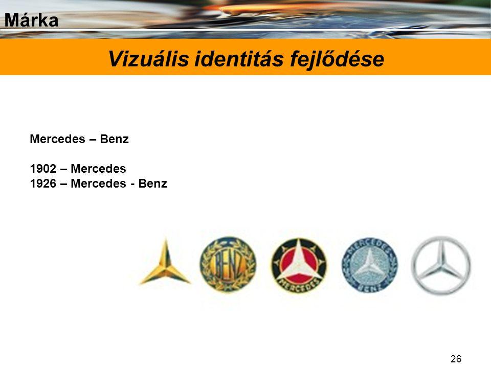 Márka 26 Vizuális identitás fejlődése Mercedes – Benz 1902 – Mercedes 1926 – Mercedes - Benz