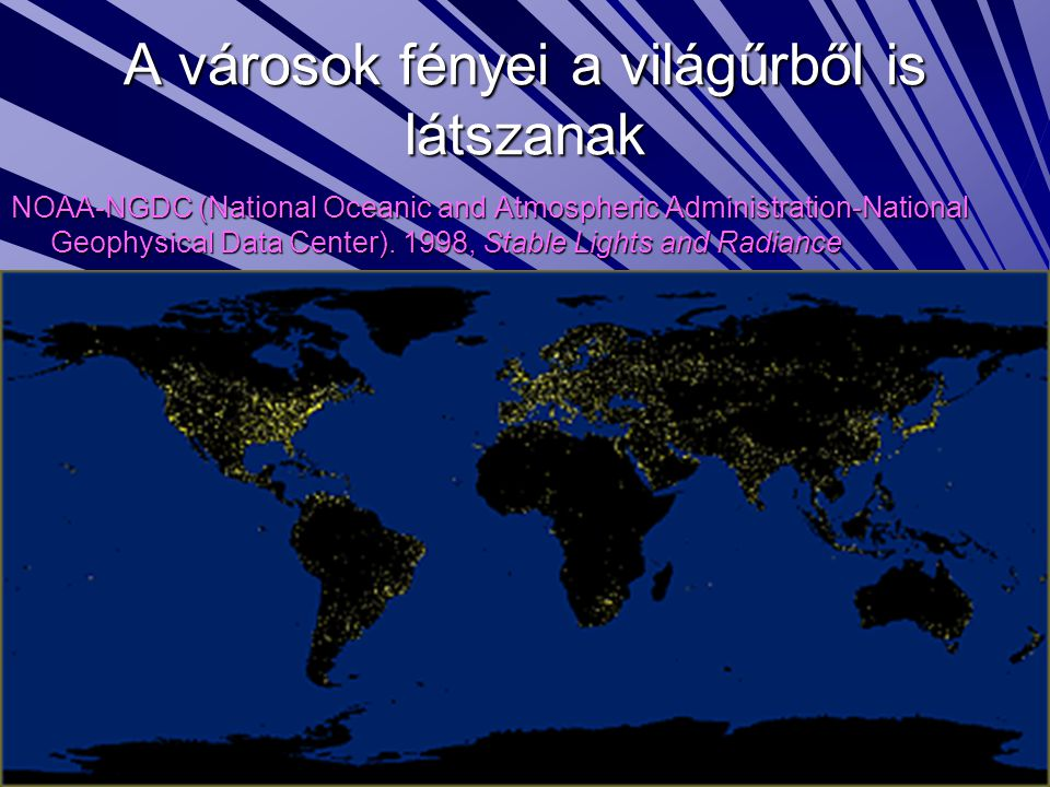 A városok fényei a világűrből is látszanak NOAA-NGDC (National Oceanic and Atmospheric Administration-National Geophysical Data Center).