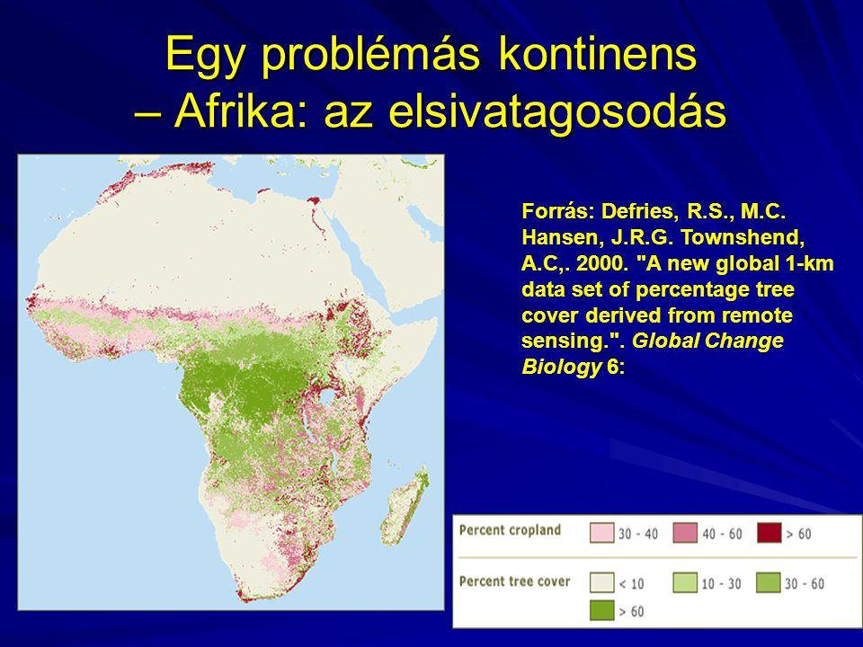 Egy problémás kontinens – Afrika: az elsivatagosodás Forrás: Defries, R.S., M.C. Hansen, J.R.G. Townshend, A.C,. 2000.