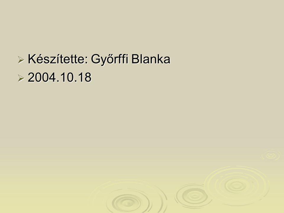  Készítette: Győrffi Blanka  2004.10.18