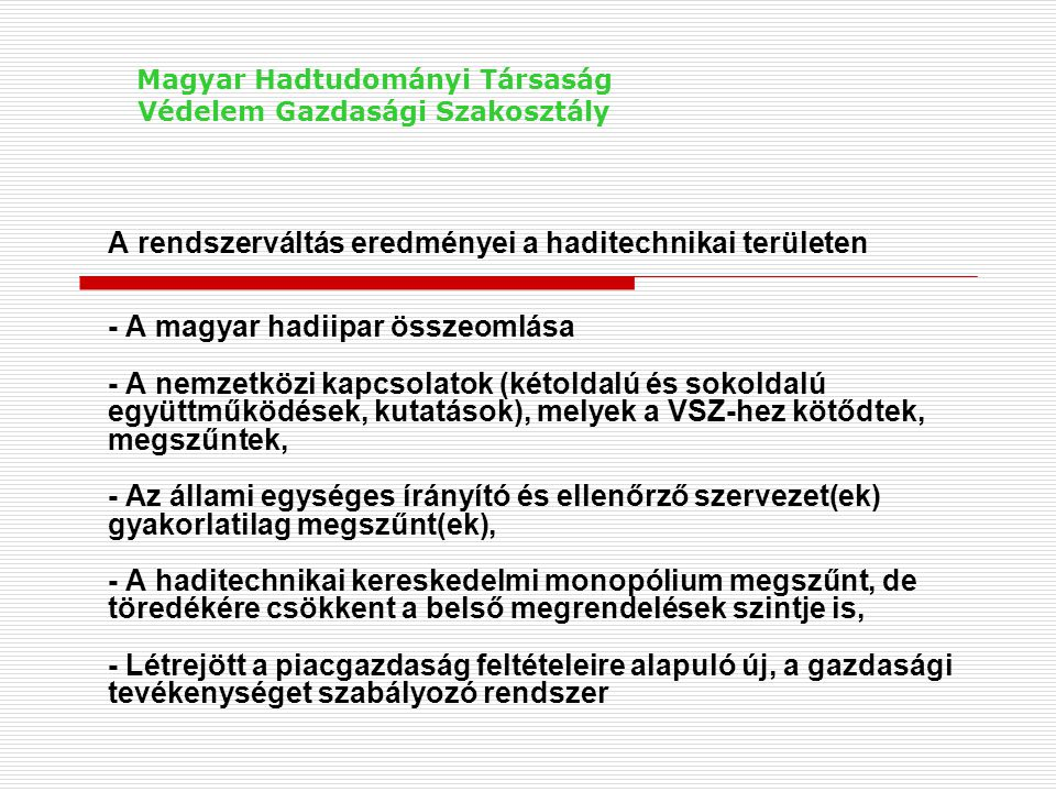 A rendszerváltás eredményei a haditechnikai területen - A magyar hadiipar összeomlása - A nemzetközi kapcsolatok (kétoldalú és sokoldalú együttműködés