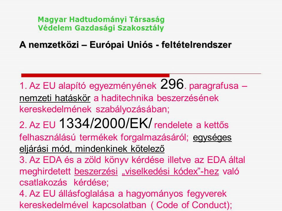 A nemzetközi – Európai Uniós - feltételrendszer 1. Az EU alapító egyezményének 296. paragrafusa – nemzeti hatáskör a haditechnika beszerzésének keresk
