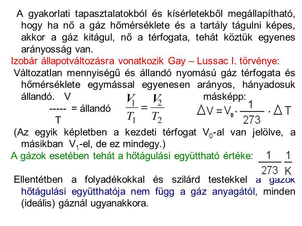 Izochor állapotváltozás amikor a térfogat (V) nem változik, V=állandó, p és T változik Gyakorlatban előforduló néhány példa: pl.