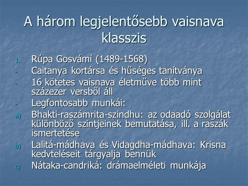 A három legjelentősebb vaisnava klasszis 1. Rúpa Gosvámí (1489-1568) - Caitanya kortársa és hűséges tanítványa - 16 kötetes vaisnava életműve több min