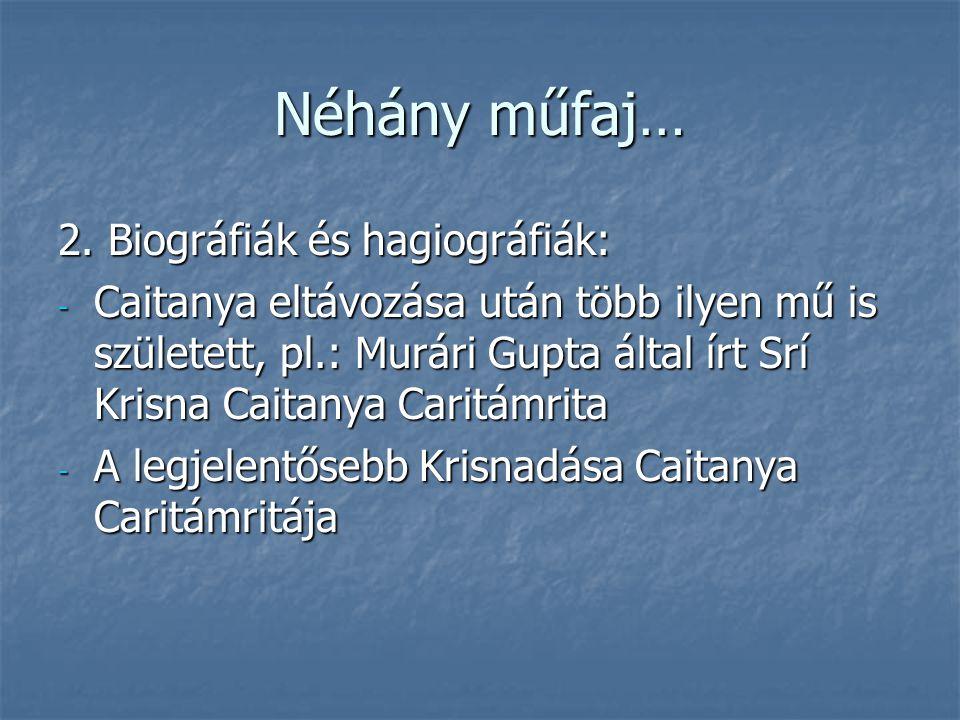 Néhány műfaj… 2. Biográfiák és hagiográfiák: - Caitanya eltávozása után több ilyen mű is született, pl.: Murári Gupta által írt Srí Krisna Caitanya Ca