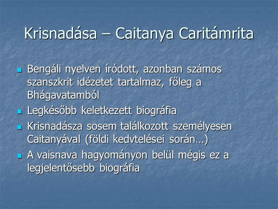Krisnadása – Caitanya Caritámrita Bengáli nyelven íródott, azonban számos szanszkrit idézetet tartalmaz, főleg a Bhágavatamból Bengáli nyelven íródott, azonban számos szanszkrit idézetet tartalmaz, főleg a Bhágavatamból Legkésőbb keletkezett biográfia Legkésőbb keletkezett biográfia Krisnadásza sosem találkozott személyesen Caitanyával (földi kedvtelései során…) Krisnadásza sosem találkozott személyesen Caitanyával (földi kedvtelései során…) A vaisnava hagyományon belül mégis ez a legjelentősebb biográfia A vaisnava hagyományon belül mégis ez a legjelentősebb biográfia