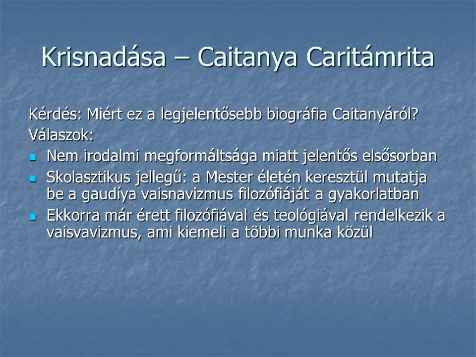 Krisnadása – Caitanya Caritámrita Kérdés: Miért ez a legjelentősebb biográfia Caitanyáról? Válaszok: Nem irodalmi megformáltsága miatt jelentős elsőso
