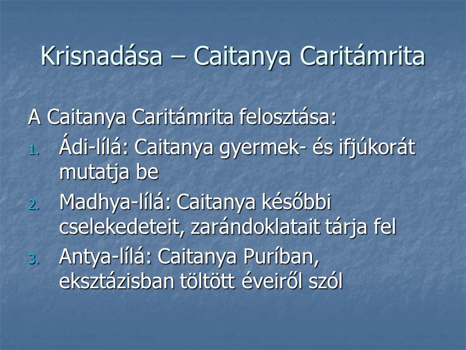 Krisnadása – Caitanya Caritámrita A Caitanya Caritámrita felosztása: 1. Ádi-lílá: Caitanya gyermek- és ifjúkorát mutatja be 2. Madhya-lílá: Caitanya k