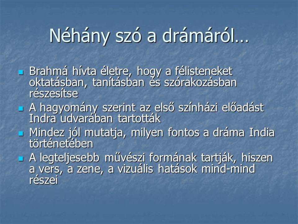 Néhány szó a drámáról… Brahmá hívta életre, hogy a félisteneket oktatásban, tanításban és szórakozásban részesítse Brahmá hívta életre, hogy a féliste