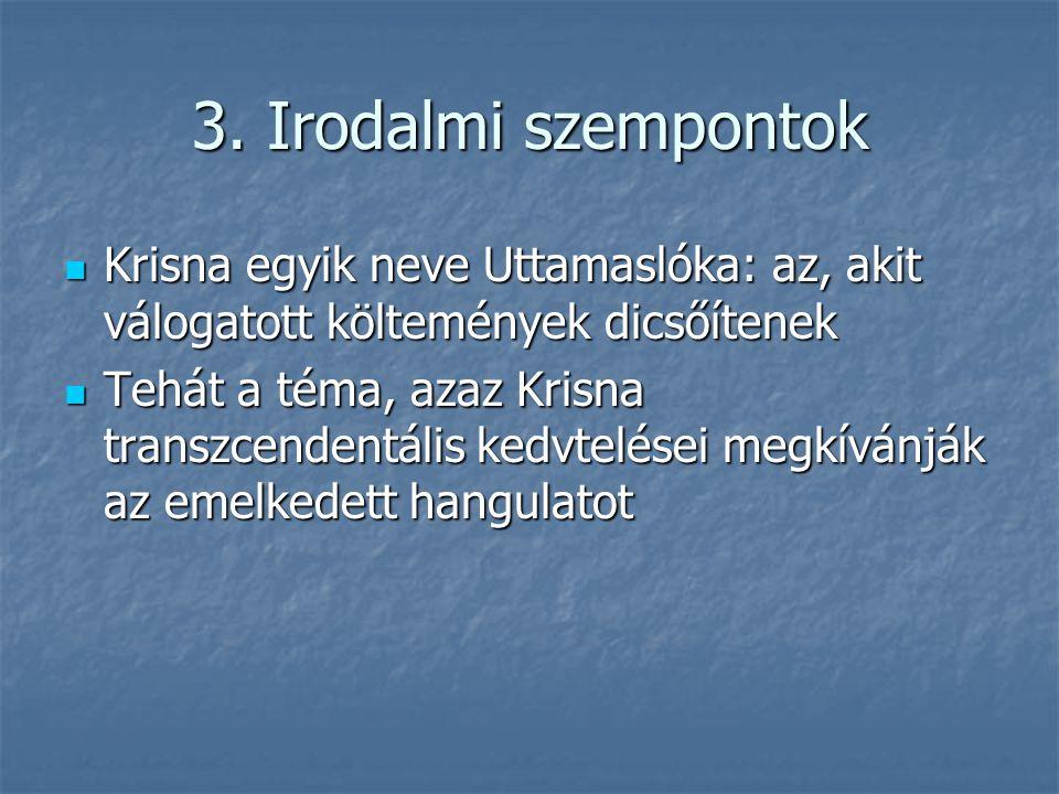 3. Irodalmi szempontok Krisna egyik neve Uttamaslóka: az, akit válogatott költemények dicsőítenek Krisna egyik neve Uttamaslóka: az, akit válogatott k