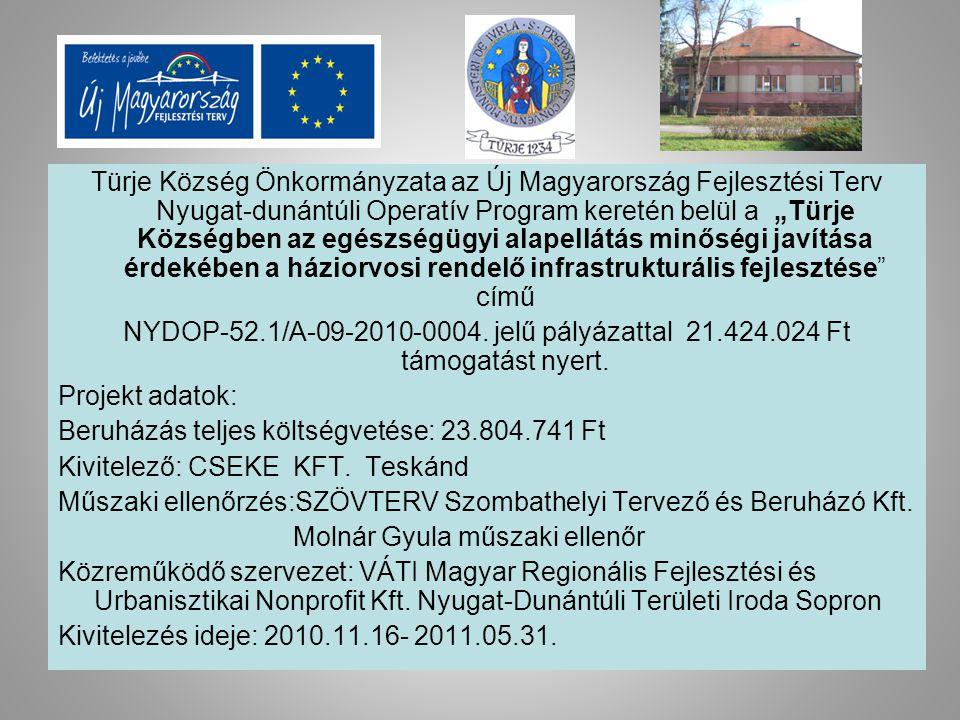 """Türje Község Önkormányzata az Új Magyarország Fejlesztési Terv Nyugat-dunántúli Operatív Program keretén belül a """"Türje Községben az egészségügyi alapellátás minőségi javítása érdekében a háziorvosi rendelő infrastrukturális fejlesztése című NYDOP-52.1/A-09-2010-0004."""
