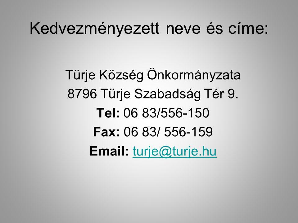 Kedvezményezett neve és címe: Türje Község Önkormányzata 8796 Türje Szabadság Tér 9. Tel: 06 83/556-150 Fax: 06 83/ 556-159 Email: turje@turje.huturje