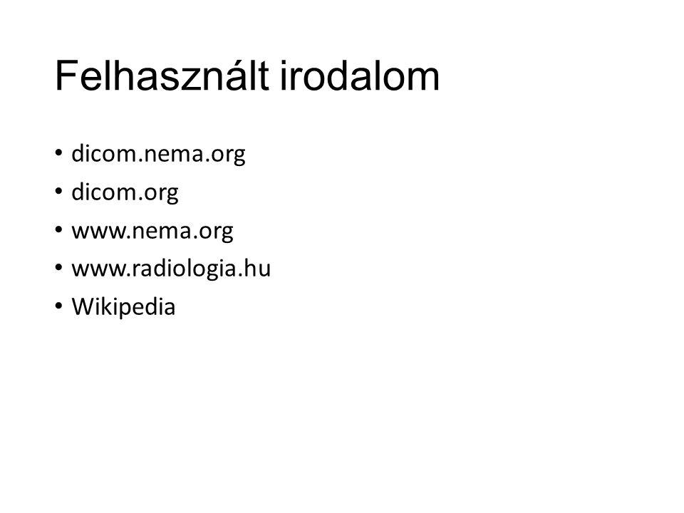Felhasznált irodalom dicom.nema.org dicom.org www.nema.org www.radiologia.hu Wikipedia