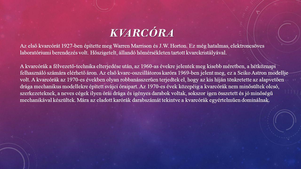 KVARCÓRA Az első kvarcórát 1927-ben építette meg Warren Marrison és J.W.