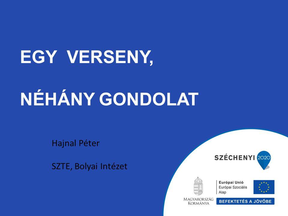 EGY VERSENY, NÉHÁNY GONDOLAT Hajnal Péter SZTE, Bolyai Intézet