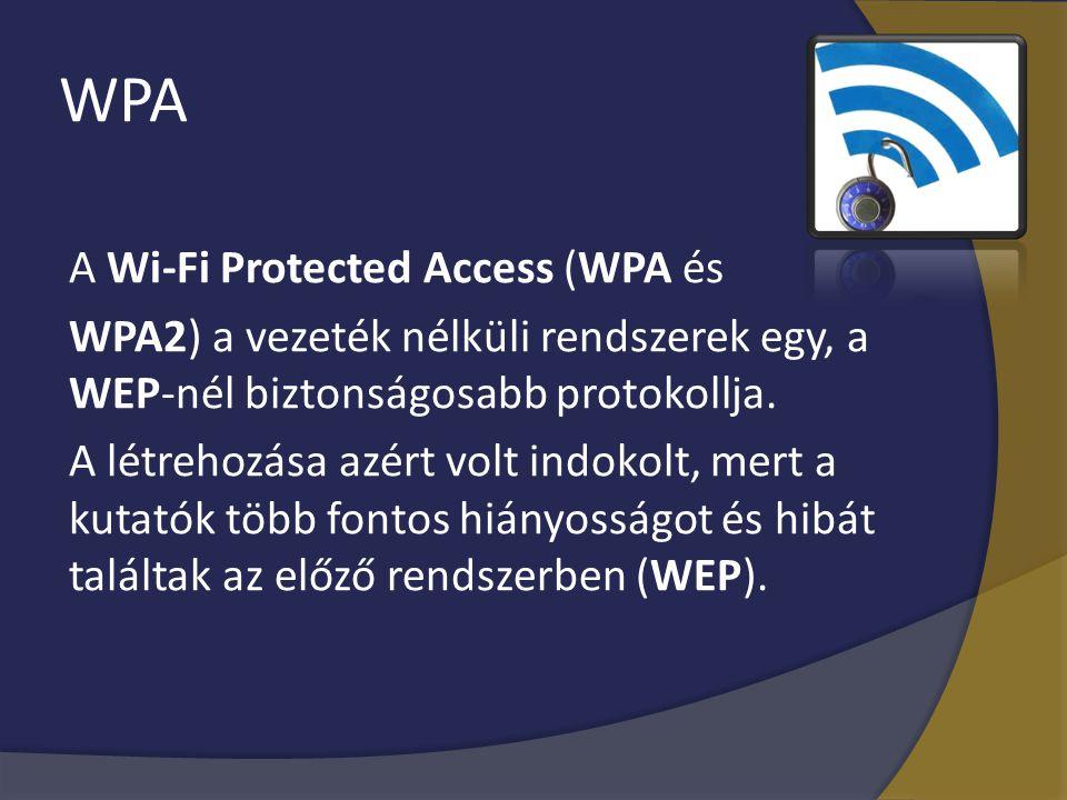 WPA A Wi-Fi Protected Access (WPA és WPA2) a vezeték nélküli rendszerek egy, a WEP-nél biztonságosabb protokollja. A létrehozása azért volt indokolt,