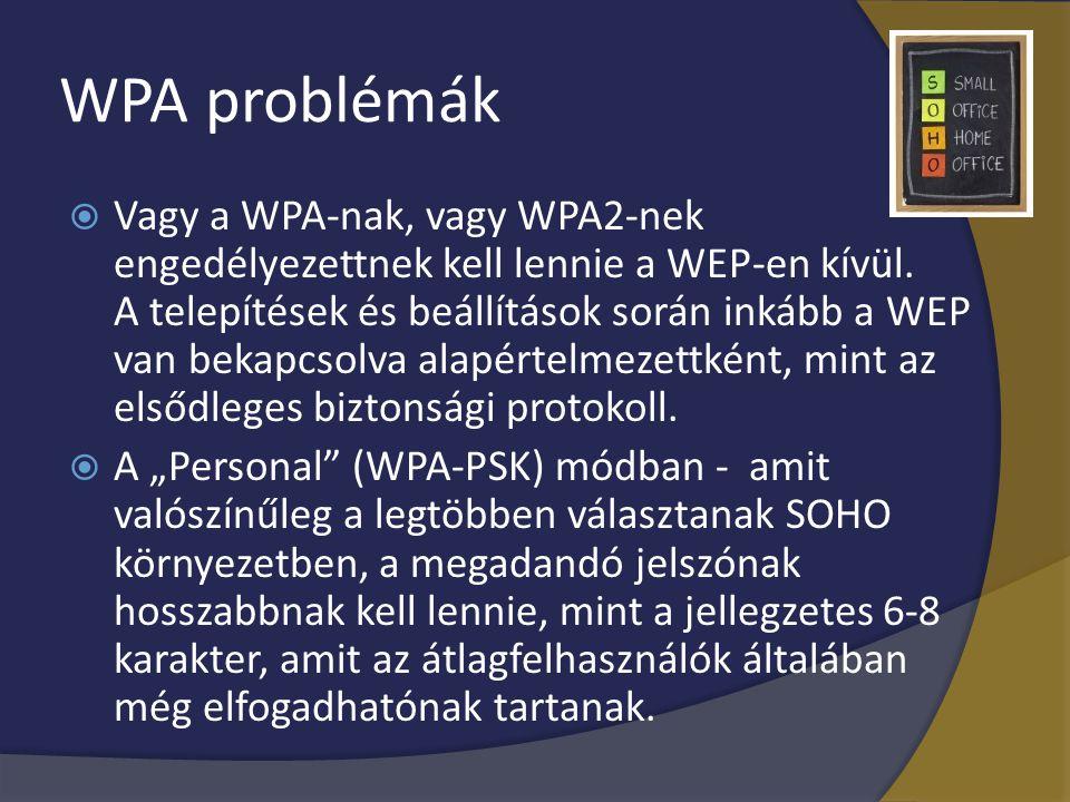 WPA problémák  Vagy a WPA-nak, vagy WPA2-nek engedélyezettnek kell lennie a WEP-en kívül. A telepítések és beállítások során inkább a WEP van bekapcs