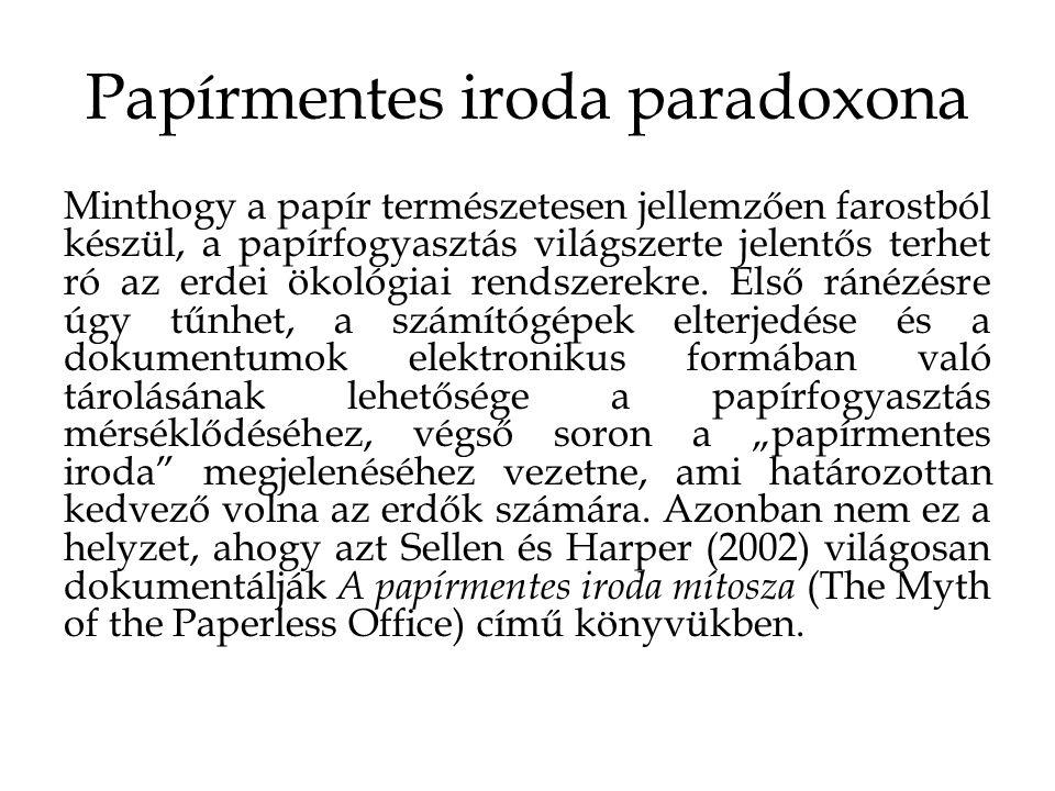 Papírmentes iroda paradoxona Minthogy a papír természetesen jellemzően farostból készül, a papírfogyasztás világszerte jelentős terhet ró az erdei ökológiai rendszerekre.