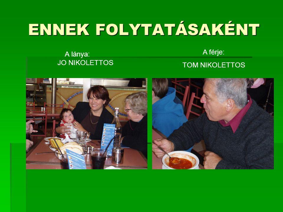 ENNEK FOLYTATÁSAKÉNT A lánya: JO NIKOLETTOS A férje: TOM NIKOLETTOS