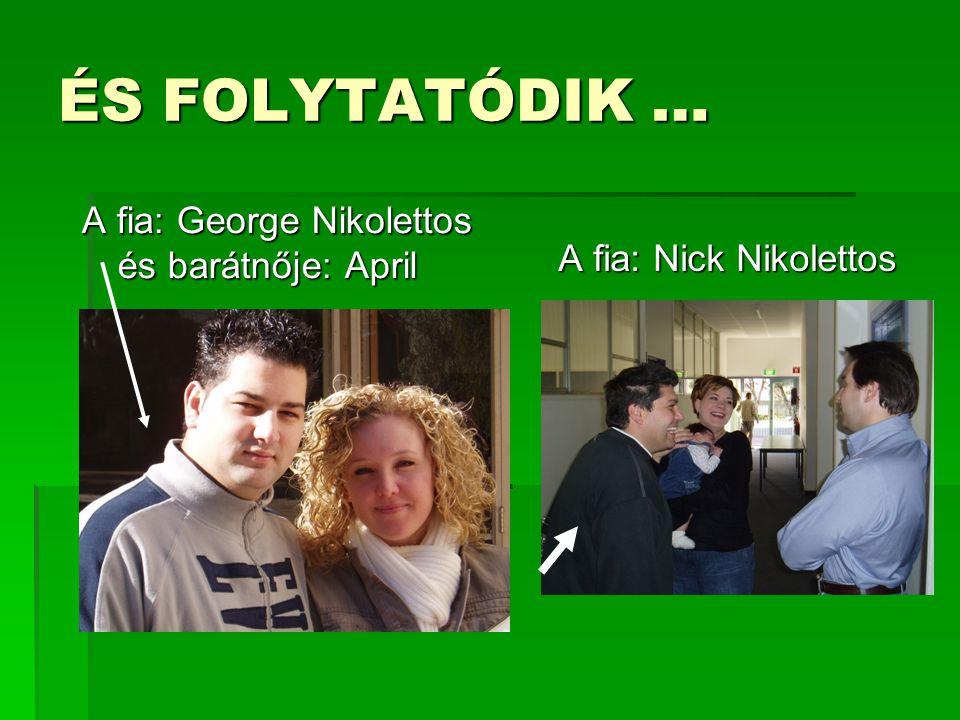 ÉS FOLYTATÓDIK … A fia: George Nikolettos és barátnője: April A fia: Nick Nikolettos