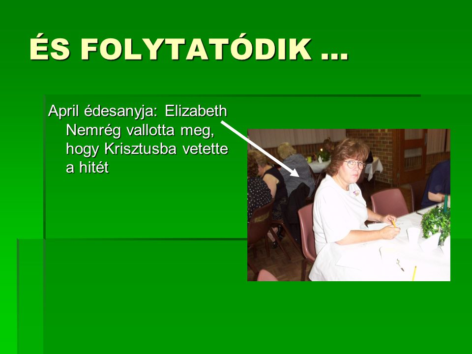 ÉS FOLYTATÓDIK … April édesanyja: Elizabeth Nemrég vallotta meg, hogy Krisztusba vetette a hitét