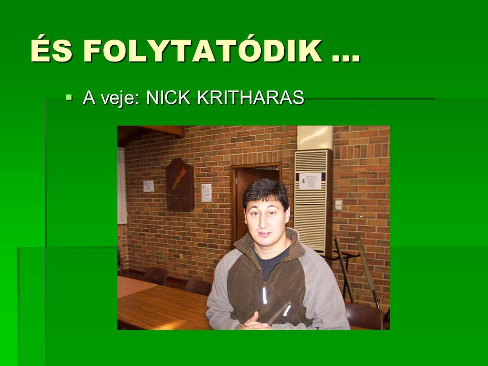 ÉS FOLYTATÓDIK …  A veje: NICK KRITHARAS