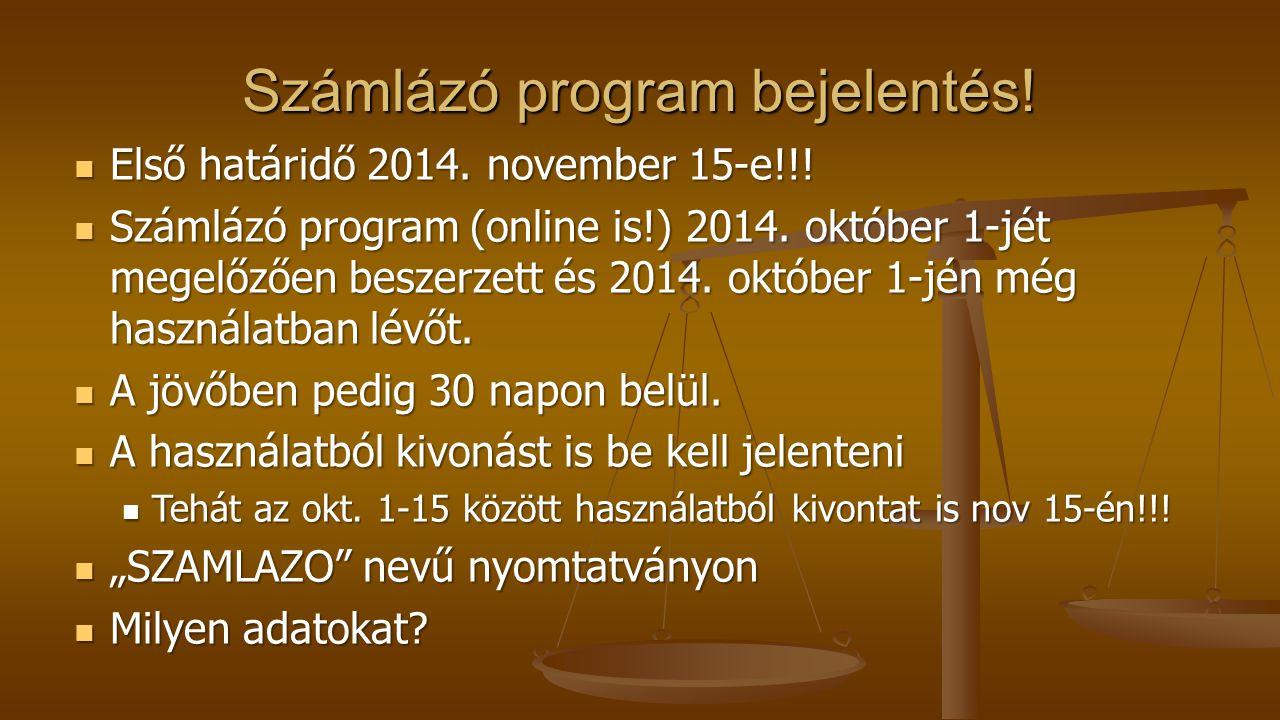 Számlázó program bejelentés! Első határidő 2014. november 15-e!!! Első határidő 2014. november 15-e!!! Számlázó program (online is!) 2014. október 1-j