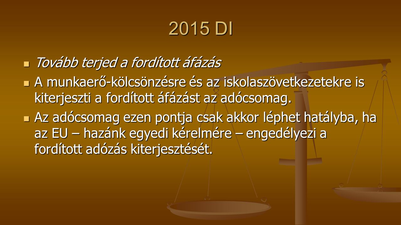 2015 DI Tovább terjed a fordított áfázás Tovább terjed a fordított áfázás A munkaerő-kölcsönzésre és az iskolaszövetkezetekre is kiterjeszti a fordíto