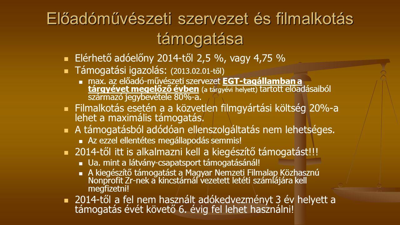 Előadóművészeti szervezet és filmalkotás támogatása Elérhető adóelőny 2014-től 2,5 %, vagy 4,75 % Támogatási igazolás: (2013.02.01-től) max. az előadó