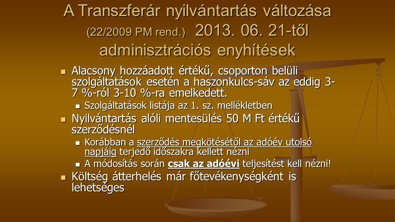 A Transzferár nyilvántartás változása (22/2009 PM rend.) 2013. 06. 21-től adminisztrációs enyhítések Alacsony hozzáadott értékű, csoporton belüli szol
